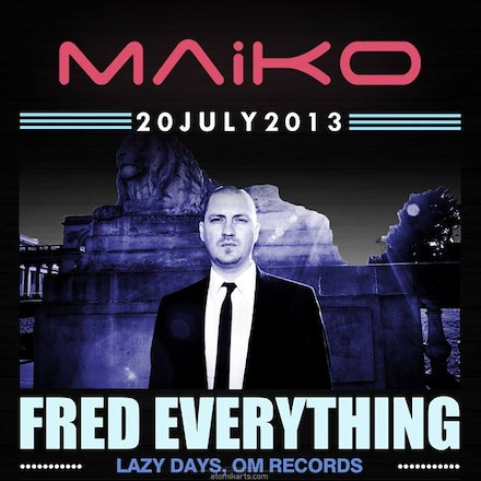 MAiKO pres. FRED EVERYTHING, Geisha Bar, 20 July 2013 - Canadian DJ/producer Fred Everything is a key player in the world of House Music and with 12 years...