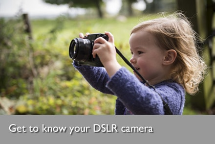 Get to know your DSLR camera